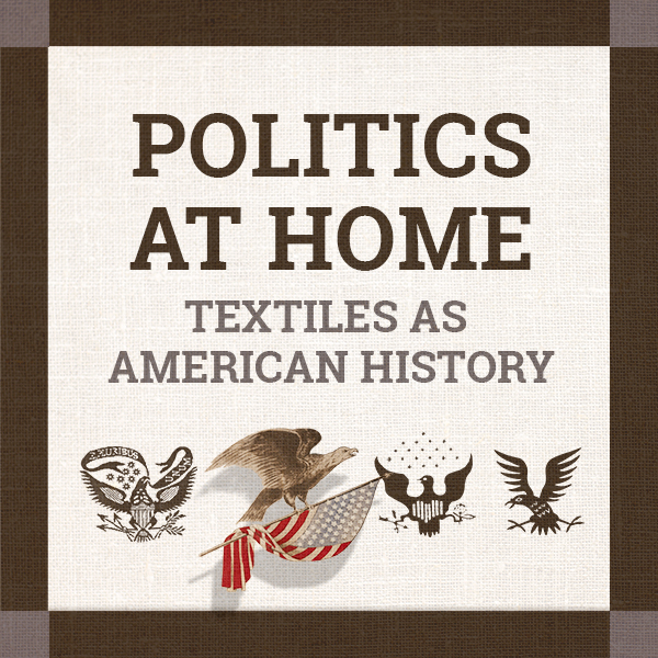 """thumbnail that says """"politics at home: Textiles as American History"""" and shows a variety of eagles"""
